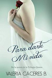 Para darte mi vida - Valeria Cáceres B (EPUB+PDF) B9864692-f4ed-4214-987d-37d210834695