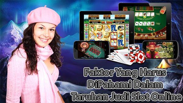 Faktor Yang Harus Dipahami Dalam Taruhan Judi Slot Online Informasi Seputaran Permainan Judi Slot