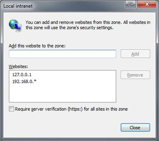 Machine generated alternative text: You can add and remove websites from this zone. All websites in . this zone will use the zone抯 security settings. Add this website to the zone: Websites: 127.0.0.1 192.168.0. * [] Require server verification (https:) for all sites in this zone L Remove j Close
